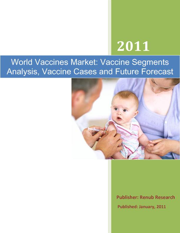 World Vaccines Market: Vaccine Segments Analysis, Vaccine Cases and Future Forecast