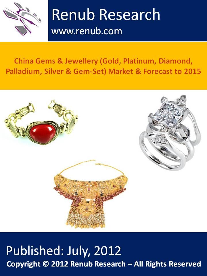 China Gems & Jewellery (Gold, Platinum, Diamond, Palladium, Silver & Gem-Set) Market & Forecast to 2015