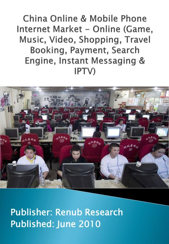 China Online & Mobile Phone Internet Market - Online (Game, Music, Video, Shopping, Travel Booking, Payment, Search Engine, Instant Messaging & IPTV)